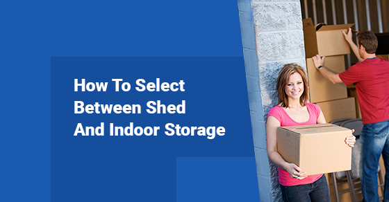 How To Select Between Shed And Indoor Storage