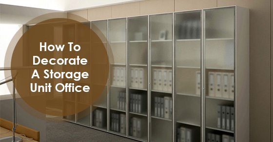 How To Decorate A Storage Unit Office