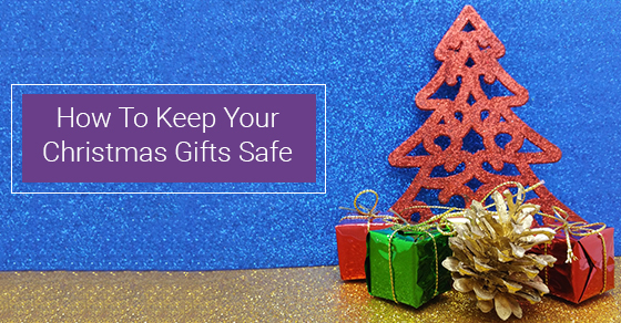 How To Keep Your Christmas Gifts Safe