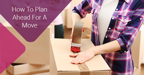 How To Plan Ahead For A Move