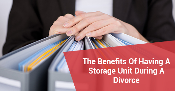 The Benefits Of Having A Storage Unit During A Divorce