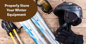 Properly Store Your Winter Equipment