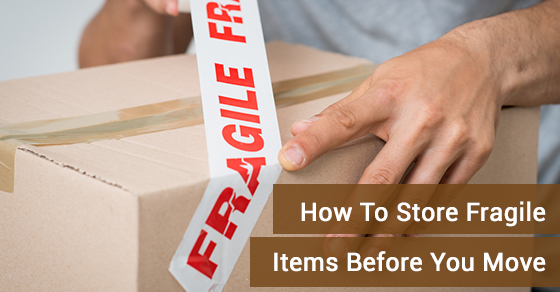 How To Store Fragile Items Before You Move