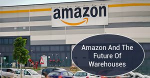 Amazon And The Future Of Warehouses