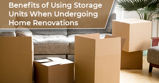 Benefits of Using Storage Units When Undergoing Home Renovations