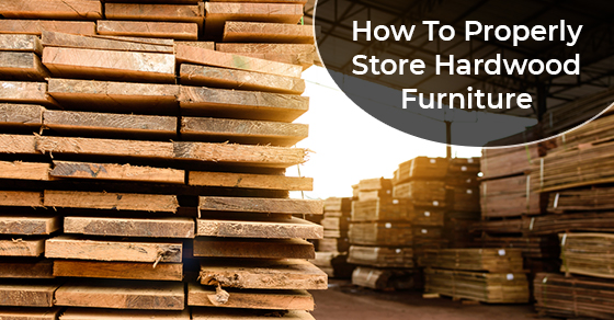 How To Properly Store Hardwood Furniture