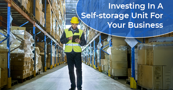 Investing In A Self-storage Unit For Your Business
