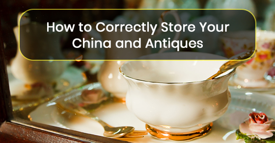 How to Correctly Store Your China and Antiques